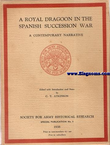A Royal Dragoon in the Spanish Siccession War.A contemporary narrative. Edited with introduction and notes by...