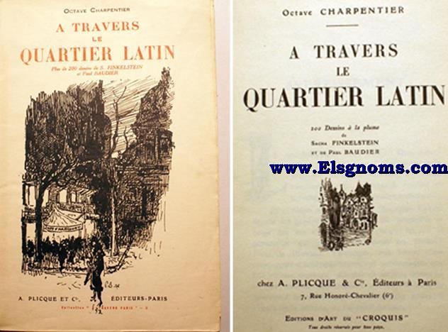 A travers le Quartier Latin. Plus de 200 dessins de S. Finkelstein et Paul Baudier.